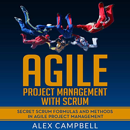Agile Project Management with Scrum: Secret Scrum Formulas and Methods in Agile Project Management. cover art