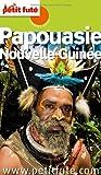 Petit Futé Papouasie, Nouvelle-Guinée