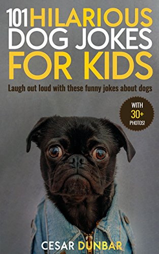 101 Hilarious Dog Jokes For Kids: Laugh out loud with these funny jokes about dogs (WITH 30+ PICTURES)! (Dog Books Book 3)