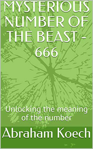 MYSTERIOUS NUMBER OF THE BEAST - 666: Unlocking the meaning of the number (English Edition)