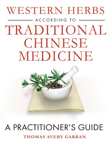 Western Herbs according to Traditional Chinese Medicine: A Practitioner's Guide
