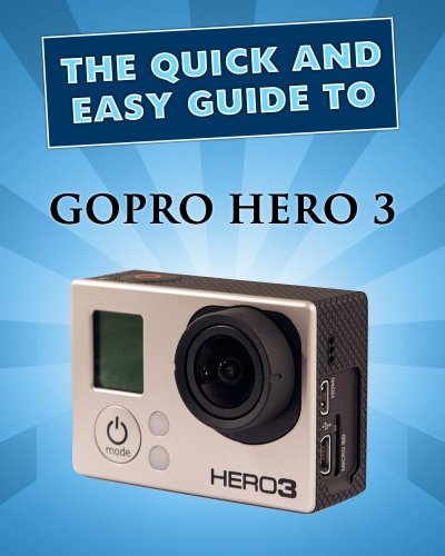 The Quick And Easy Guide To The GoPro Hero 3 (English Edition)