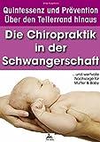 Die Chiropraktik in der Schwangerschaft: ... und wertvolle Nachsorge für Mutter & Baby (Quintessenz* und Prävention - Über den Tellerrand hinaus)
