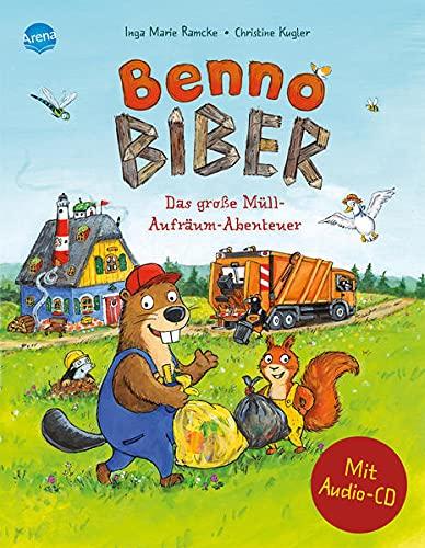 Benno Biber. Das große Müll-Aufräum-Abenteuer: Sachbilderbuch über Umwelt, Natur und Tiere mit Audio-CD für Kindergarten und Grundschule