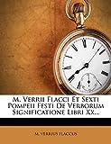 M. Verrii Flacci Et Sexti Pompeii Festi de Verborum Significatione Libri XX...