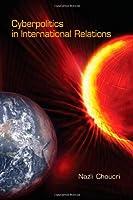 Cyberpolitics in International Relations (The MIT Press)