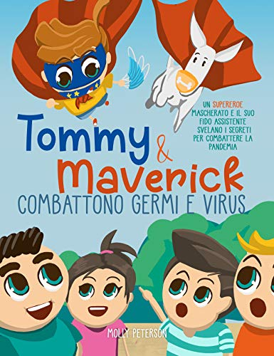 Tommy e Maverick Combattono Germi e Virus: Un Supereroe Mascherato e il suo Fido Assistente Svelano i Segreti per Combattere la Pandemia