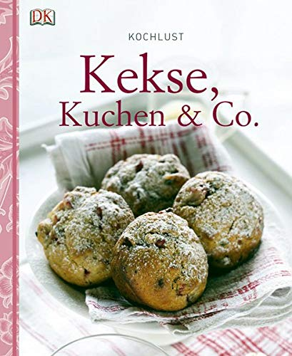 Kochlust: Kekse, Kuchen & Co.