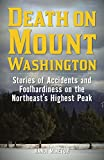 Death on Mount Washington: Stories of Accidents and Foolhardiness on the Northeast's Highest Peak (Non-Fiction)