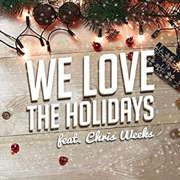 We Love the Holidays (feat. Chris Weeks)