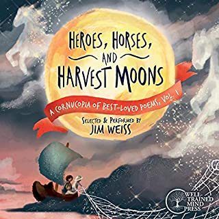 Heroes, Horses, and Harvest Moons: A Cornucopia of Best-Loved Poems, Vol. 1 (A Cornucopia of Best-Loved Poems)