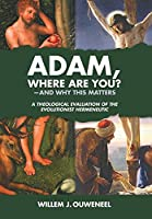 Adam, Where Are You?: And Why this Matters: A Theological Evaluation of the Evolutionist Hermeneutic