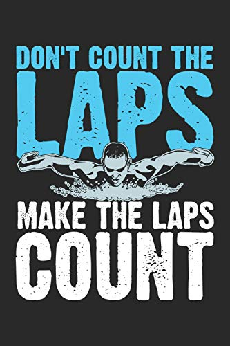 Don't Count The Laps Make The Laps Count: Funny Swimming Journal Notebook Swimmer Gift (6 x 9)