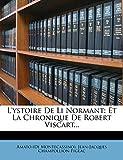 L'ystoire De Li Normant: Et La Chronique De Robert Viscart...