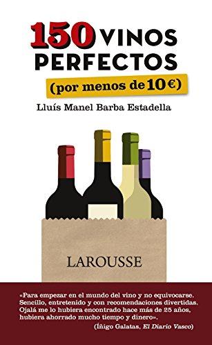 150 vinos perfectos (por menos de 10 euros) (Larousse - Libros Ilustrados/ Prácticos - Gastronomía)
