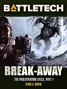 BattleTech: Break-Away: The Proliferation Cycle #1 by [Ilsa J. Bick]