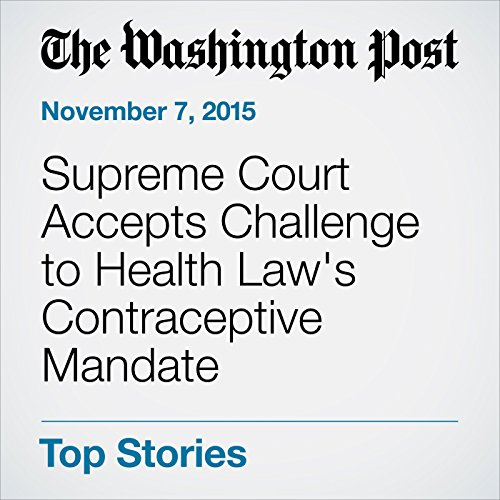 Supreme Court Accepts Challenge to Health Law's Contraceptive Mandate audiobook cover art