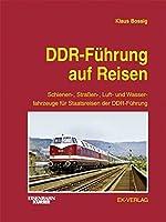 DDR-Fuehrung auf Reisen: Schienen-, Strassen-, Luft- und Wasserfahrzeuge fuer Staatsreisen der DDR-Fuehrung