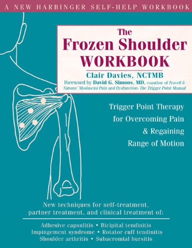 The Frozen Shoulder Workbook: Trigger Point Therapy for Overcoming Pain and Regaining Range of Motion (A New Harbinger Self-Help Workbook)