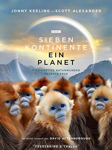 Bildband: Sieben Kontinente – Ein Planet. Einzigartige Naturwunder unserer Erde. Emotionale Geschichten, atemberaubende Bilder und packende Dramen der ... Mit einem Vorwort von David Attenborough