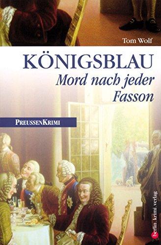Königsblau - Mord nach jeder Fasson: Preußen Krimi (anno 1740) (Preußen-Krimis)