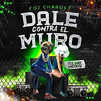 Dale Contra el Muro (feat. Victor Foz & El Dandy)