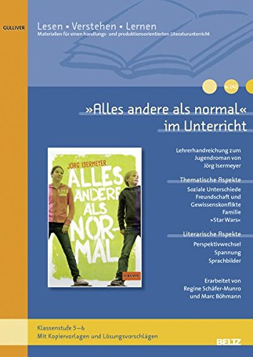 »Alles andere als normal« im Unterricht: Lehrerhandreichung zum Kinderroman von Jörg Isermeyer (Klassenstufe 5-6) (Lesen - Verstehen - Lernen)