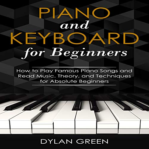 Piano and Keyboard for Beginners: How to Play Famous Piano Songs and Read  Music