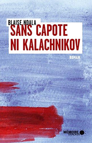 Sans capote ni kalachnikov: Gagnant combat des livres 2019 Radio-Canada (French Edition)