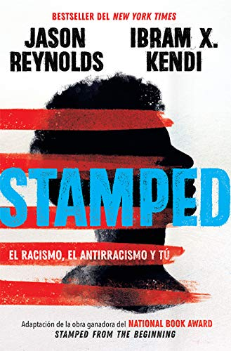 Stamped: el racismo, el antirracismo y tú / Stamped: Racism, Antiracism, and You: A Remix of the National Book Award-winning Stamped from the Beginning (Spanish Edition)