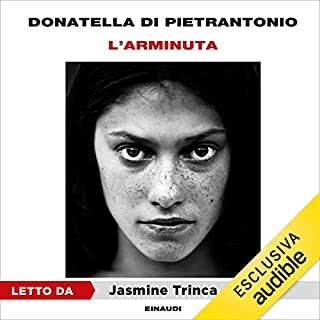 L'Arminuta                   By:                                                                                                                                 Donatella Di Pietrantonio                               Narrated by:                                                                                                                                 Jasmine Trinca                      Length: 4 hrs and 46 mins     3 ratings     Overall 4.7
