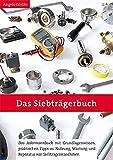 Das Siebträgerbuch: Das Jedermannbuch mit Grundlagenwissen, praktischen Tipps zu Nutzung, Wartung und Reparatur von Siebträgermaschinen