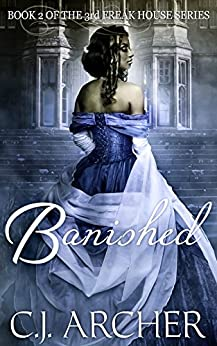 Banished (The 3rd Freak House Trilogy Book 2) by [C.J. Archer]