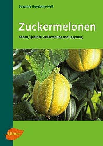Zuckermelonen: Anbau, Qualität, Aufbereitung und Lagerung