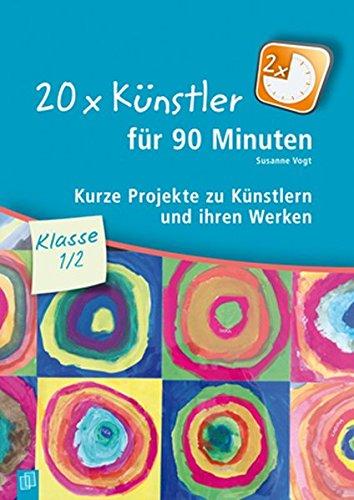 20 x Künstler für 90 Minuten - Klasse 1/2: Kurze Projekte zu Künstlern und ihren Werken