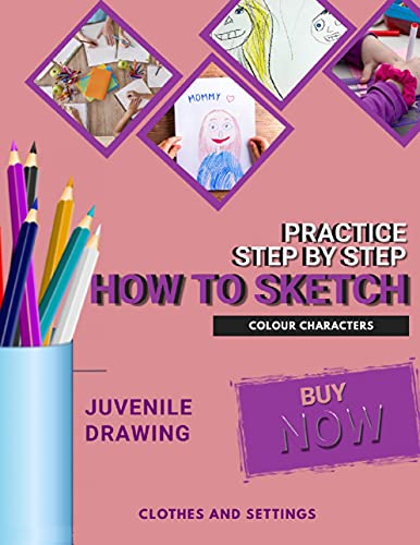 Practice Step By Step, How To Sketch And Colour Characters, Clothes And Settings (English Edition)