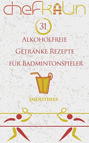Alkoholfreie Getränke Rezepte für Badmintonspieler (Smoothies für Sportler 12)