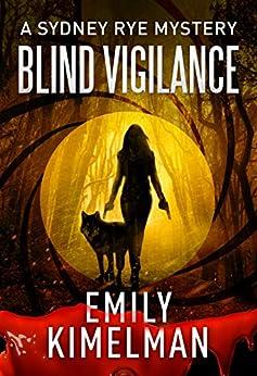 Blind Vigilance (A Sydney Rye Mystery, Book #13) by [Emily Kimelman]