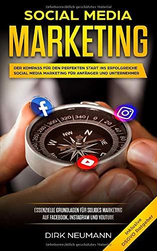 Social Media Marketing: Der Kompass für den perfekten Start ins erfolgreiche Social Media Marketing für Anfänger und Unternehmer