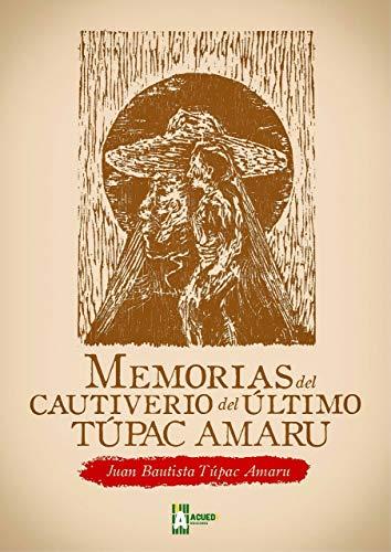 Memorias del cautiverio del último Túpac Amaru (Colección Todas las Sangres nº 5)