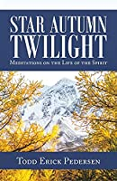 Star Autumn Twilight: Meditations on the Life of the Spirit