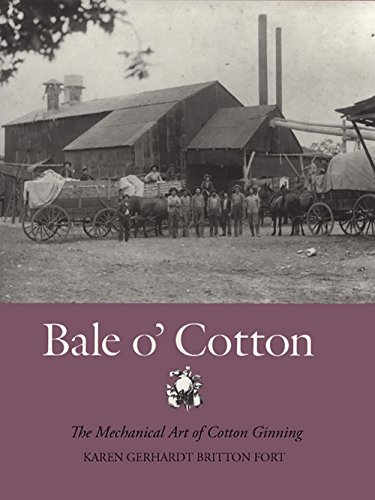 Fort, K: Bale o' Cotton: The Mechanical Art of Cotton Ginning (Centennial Series of the Association of Former Students, Texas A&M University, Band 43)