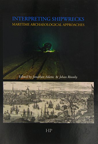Interpreting Shipwrecks: Maritime Archaeology Approaches (Southampton Monographs in Archaeology New Series)