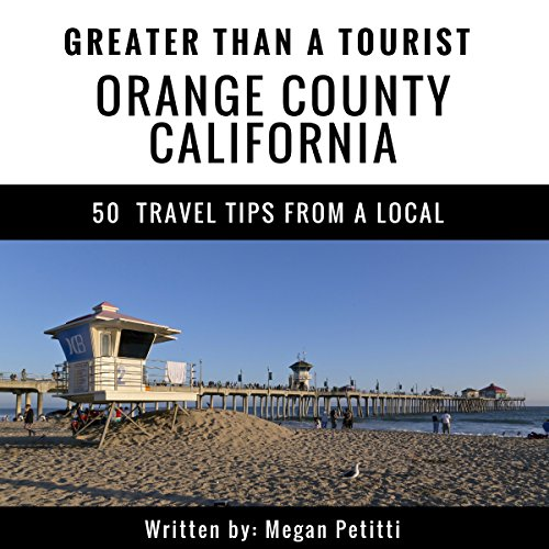 Greater Than a Tourist: Orange County, California Audiobook By Megan Petitti,                                                                                        Greater Than a Tourist cover art