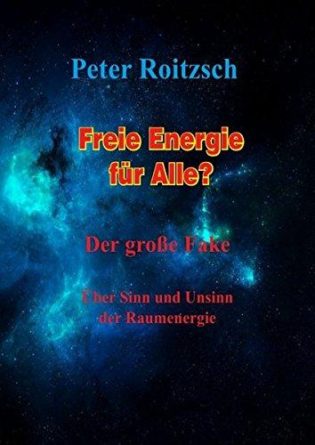 Freie Energie für Alle? Der große Fake: Über Sinn und Unsinn der Raumenergie