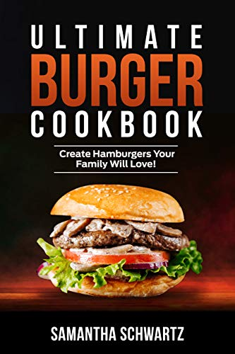 Ultimate Burger Cookbook: Create Burgers Your Family Will Love! (English Edition)