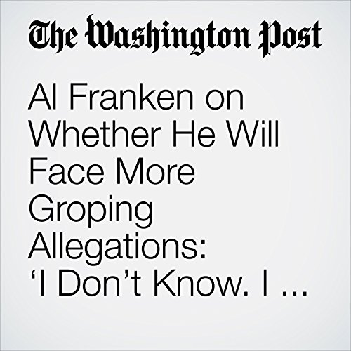 Al Franken on Whether He Will Face More Groping Allegations: 'I Don't Know. I Can't Say.' audiobook cover art