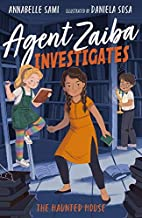 Agent Zaiba Investigates: The Haunted House: 3 (Agent Zaiba Investigates, 3)