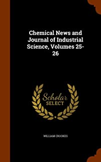 Chemical News and Journal of Industrial Science, Volumes 25-26