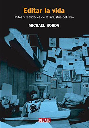 Editar la vida: Mitos y realidades de la industria del libro (Biografías y Memorias)